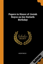 Papers In Honor Of Josiah Royce On His Sixtieth Birthday