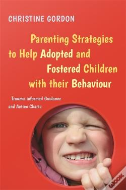 Wook.pt - Parenting Strategies To Help Adopted And Fostered Children With Their Behaviour