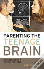Parenting The Teenage Brain