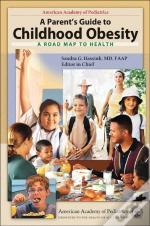 Parent'S Guide To Childhood Obesity - A Roadmap To Health