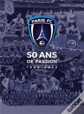 Paris Fc, 50 Ans De Passion ; 1969-2019