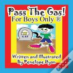 Pass The Gas! For Boys Only(R)