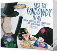 Pass The Pandowdy, Please - Chewing On History With Famous Folks And Their Fabulous Foods