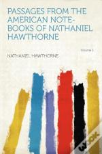 Passages From The American Note-Books Of Nathaniel Hawthorne Volume 1