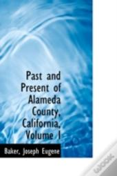 Past And Present Of Alameda County, California, Volume I