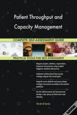 Wook.pt - Patient Throughput And Capacity Management Complete Self-Assessment Guide