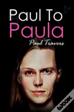 Paul To Paula- The Story Of A Teenage T-Girl