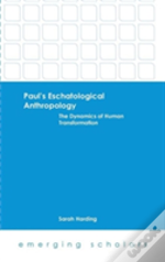 Paul'S Eschatological Anthropology