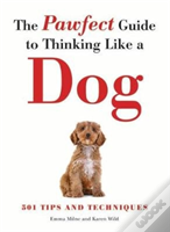 Pawfect Guide To Thinking Like A Dog