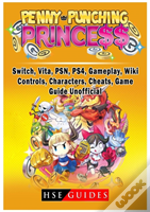 Penny Punching Princess, Switch, Vita, Psn, Ps4, Gameplay, Wiki, Controls, Characters, Cheats, Game Guide Unofficial