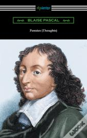 Pensées (Thoughts) [Translated By W. F. Trotter With An Introduction By Thomas S. Kepler]