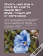 Pension Laws, Now In Force, Relative To Invalid, Navy Revolutionary, And Other Pensions; Together With The Constructions Placed Upon Such Laws By The