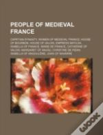 People Of Medieval France: Capetian Dynasty, Women Of Medieval France, House Of Bourbon, House Of Valois, Empress Matilda, Isabella Of France