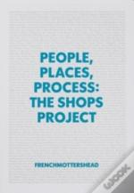 People, Places, Process: The Shops Project