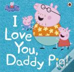 Peppa Pig - I Love You Daddy Pig