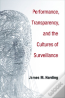 Performance, Transparency, And The Cultures Of Surveillance