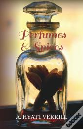 Perfumes And Spices - Including An Account Of Soaps And Cosmetics - The Story Of The History, Source, Preparation, And Use Of The Spices, Perfumes, So