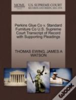 Perkins Glue Co V. Standard Furniture Co U.S. Supreme Court Transcript Of Record With Supporting Pleadings