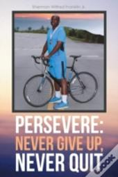 Persevere: Never Give Up, Never Quit