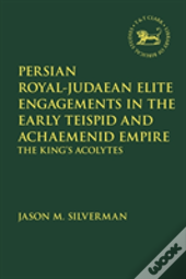 Persian Royal-Judaean Elite Engagements In The Early Teispid And Achaemenid Empire