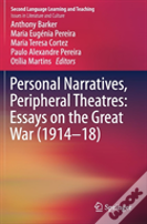 Personal Narratives, Peripheral Theatres: Essays On The Great War (1914-18)