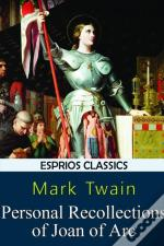 Personal Recollections Of Joan Of Arc (Esprios Classics)