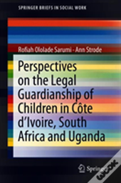 Perspectives On The Legal Guardianship Of Children In Cote D'Ivoire, South Africa And Uganda