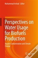 Perspectives On Water Usage For Biofuels Production