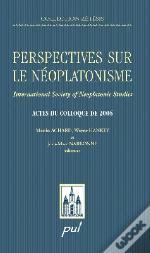 Perspectives Sur Le Néoplatonisme ; International Society Of Neoplatonic Studies ; Actes Du Colloque De 2006