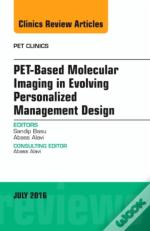 Pet-Based Molecular Imaging In Evolving Personalized Management Design, An Issue Of Pet Clinics