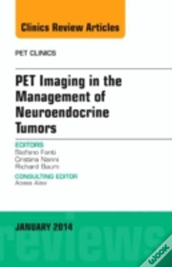 Wook.pt - Pet Imaging In The Management Of Neuroendocrine Tumors, An Issue Of Pet Clinics