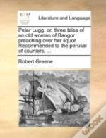 Peter Lugg: Or, Three Tales Of An Old Wo