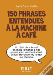 Petit Livre De - 150 Phrases Entendues A La Machine A Cafe