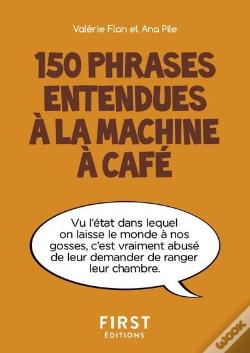 Wook.pt - Petit Livre De - 150 Phrases Entendues A La Machine A Cafe