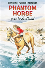 Phantom Horse Goes To Scotland