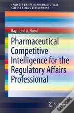 Pharmaceutical Competitive Intelligence For The Regulatory Affairs Professional