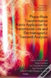 Phase-Mode Transformation Matrix Application For Transmission Line & Electromagnetic Transient Analyses