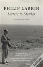 Philip Larkin: Letters To Monica