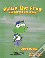 Philip The Frog Who Barked Like A Dog