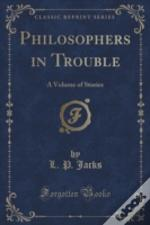Philosophers In Trouble: A Volume Of Stories (Classic Reprint)