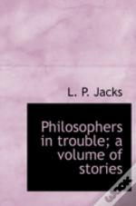 Philosophers In Trouble; A Volume Of Stories