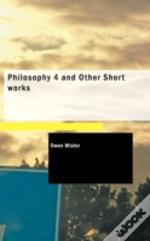 Philosophy 4 And Other Short Works