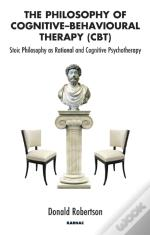 Philosophy Of Cognitive-Behavioural Therapy (Cbt): Stoic Philosophy As Rational And Cognitive Psychotherapy