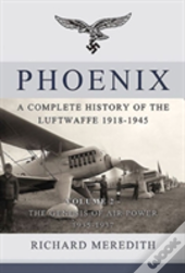 Phoenix - A Complete History Of The Luftwaffe 1918-1945 Volume 2