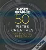 Photographie - 50 Pistes Creatives Par Michael Freeman