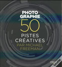Wook.pt - Photographie - 50 Pistes Creatives Par Michael Freeman