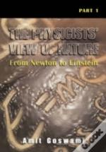 Physicists' View Of Naturefrom Newton To Einstein