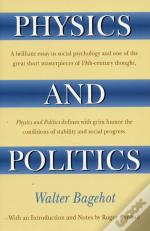 Physics And Politics, Or, Thoughts On The Application Of The Principles Of 'Natural Selection' And 'Inheritance' To Political Society