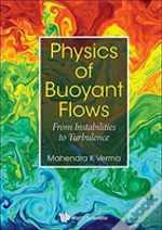 Physics Of Buoyant Flows: From Instabilities To Turbulence