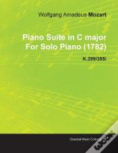 Piano Suite In C Major By Wolfgang Amadeus Mozart For Solo Piano (1782) K.399/385i